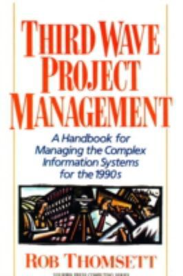 Third Wave Project Management A Handbook for Managing the Complex Information Systems for the 1990s
