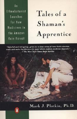 Tales of a Shaman's Apprentice An Ethnobotanist Searches for New Medicines in the Amazon Rain Forest