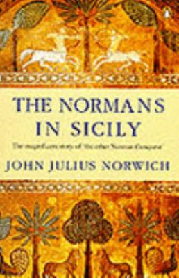 Normans in Sicily The Normans in the South 1016-1130 and the Kingdom in the Sun 1130-1194
