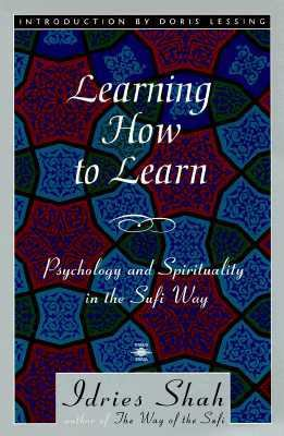 Learning How to Learn Psychology and Spirituality in the Sufi Way