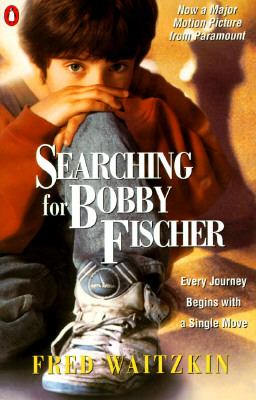 Searching for Bobby Fischer The Father of a Prodigy Observes the World of Chess