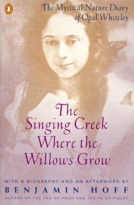 Singing Creek Where the Willows Grow The Mystical Nature Diary of Opal Whiteley