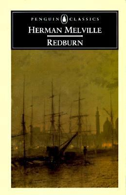 Redburn, His First Voyage Being the Sailorboy Confessions and Reminiscences of the Son-Of-A-Gentleman in the Merchant Service