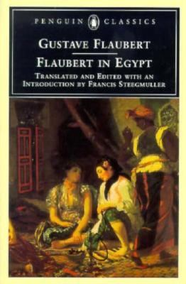 Flaubert in Egypt A Sensibility on Tour  A Narrative Drawn from Gustave Flaubert's Travel Notes & Letters