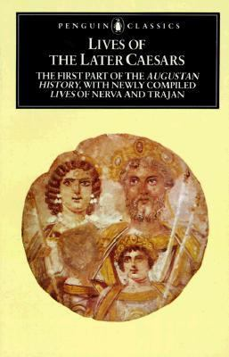 Lives of the Later Caesars The First Part of the Augustan History With Newly Compiled Lives of Nerva and Trajan. Tr and Introd by Anthony Birley. 3