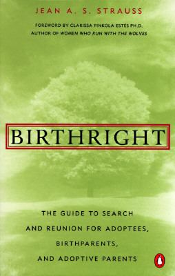 Birthright The Guide to Search and Reunion for Adoptees, Birthparents, and Adoptive Parents