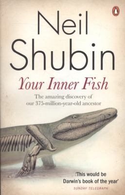 Your Inner Fish: The Amazing Discovery of Our 375-Million-Year-Old Ancestor. Neil Shubin