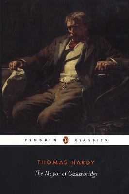 Mayor of Casterbridge The Life and Death of a Man of Character