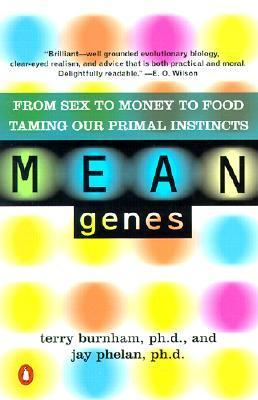 Mean Genes From Sex to Money to Food  Taming Our Primal Instincts