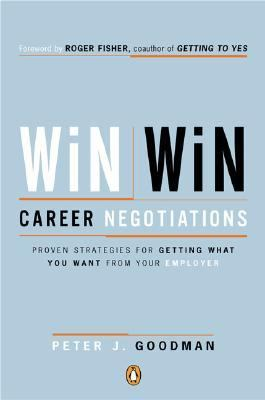 Win-Win Career Negotiations Proven Strategies for Getting What You Want from Your Employer - Goodman, Peter J., Fisher, Roger pdf epub