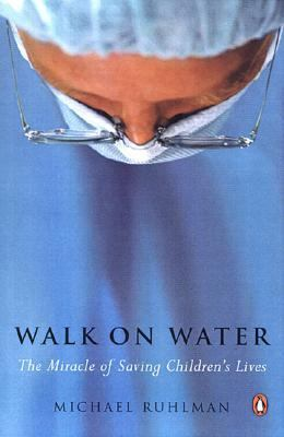 Walk on Water The Miracle of Saving Children's Lives