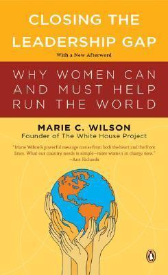 Closing the Leadership Gap Why Women Can and Must Help Run the World - Wilson, Marie C. pdf epub