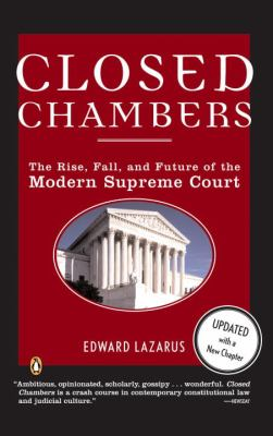 Closed Chambers The Rise, Fall, and Future of the Modern Supreme Court