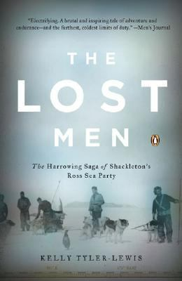 Lost Men The Harrowing Saga of Shackleton's Ross Sea Party