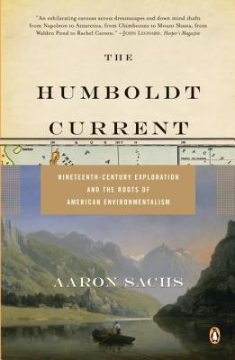 Humboldt Current Nineteenth-century Exploration and the Roots of American Environmentalism