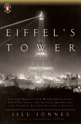 Eiffel's Tower: The Thrilling Story Behind Paris's Beloved Monument and the Extraordinary World''s Fair That Introduced It