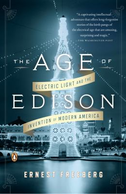 Age of Edison : Electric Light and the Invention of Modern America