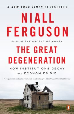 Great Degeneration : How Institutions Decay and Economies Die