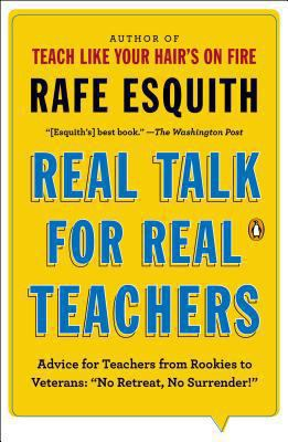 Real Talk for Real Teachers : Advice for Teachers from Rookies to Veterans: No Retreat, No Surrender!