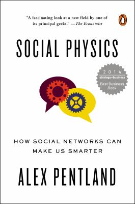 Social Physics : How Social Networks Can Make Us Smarter