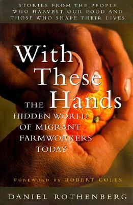 With These Hands The Hidden World of Migrant Farmworkers Today