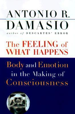 Feeling of What Happens: Body and Emotion in the Making of Consciousness