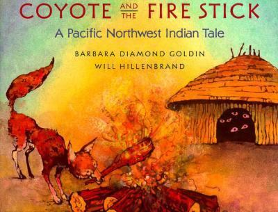 Coyote and the Firestick A Pacific Northwest Indian Tale