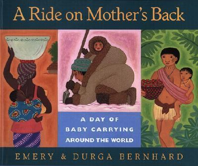Ride on Mother's Back A Day of Baby Carrying Around the World