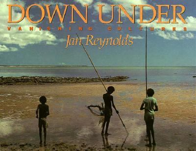 Down under: Vanishing Cultures - Jan Reynolds - Hardcover - 1st ed