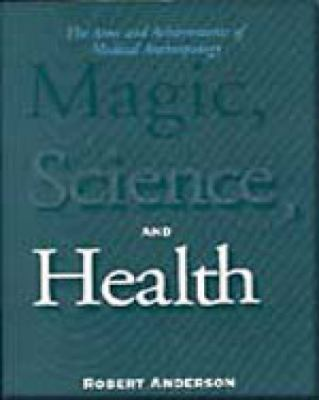 Magic, Science, & Health the Aims and Achievements of Medical Anthropology