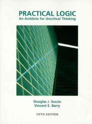Practical Logic An Antidote for Uncritical Thinking