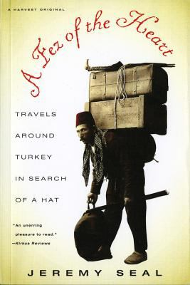 Fez of the Heart Travels Around Turkey in Search of a Hat