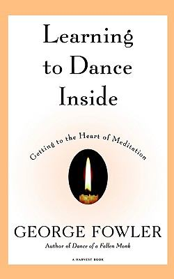 Learning to Dance Inside Getting to the Heart of Meditation