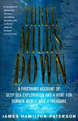 Three Miles Down A Firsthand Account of Deep Sea Exploration and a Hunt for Sunken World Warii Treasure