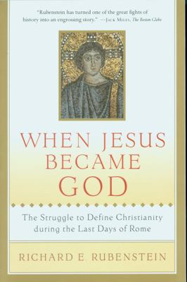 When Jesus Became God The Struggle to Define Christianity During the Last Days of Rome