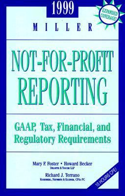 Miller Not-For-Profit Reporting 1999 Gaap, Tax, Financial, and Regulatory Requirements