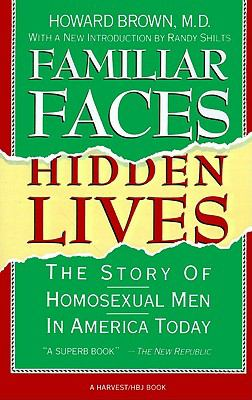 Familiar Faces, Hidden Lives The Story of Homosexual Men in America Today
