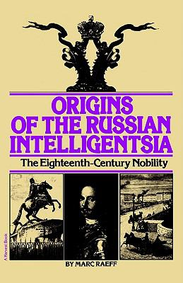 Origins of the Russian Intelligentsia the Eighteenth-Century Nobility