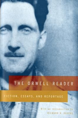 Orwell Reader Fiction, Essays, and Reportage