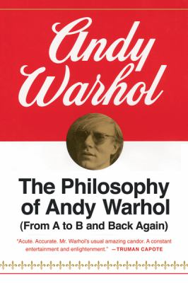 Philosophy of Andy Warhol From a to B and Back Again