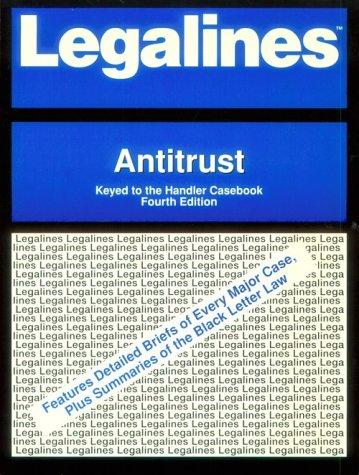 Antitrust: Legalines : Adaptable to Fourth Edition of Handler Casebook