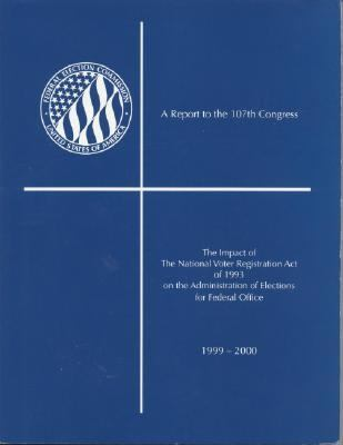 Impact of the National Voter Registration Act Of 1993 On The Administration Of Elections For Federal Office 1999-2000