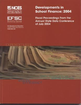 Developments in School Finance 2004 : Fiscal Proceedings from the Annual State Data Conference, July 2004