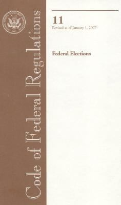Code of Federal Regulations, Title 11, Federal Elections, Revised as of January 1 2007