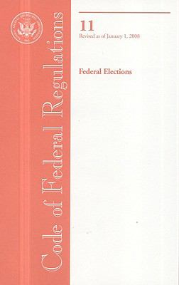 Code of Federal Regulations, Title 11, Federal Elections, Revised as of January 1, 2008