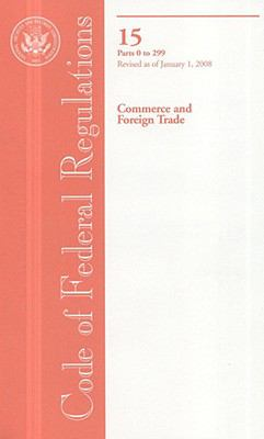 Code of Federal Regulations, Title 15, Commerce and Foreign Trade, Pt. 0-299, Revised as of January 1, 2008
