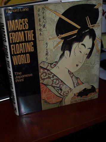 Images from the Floating World: The Japanese Print, Including an Illustrated Dictionary of Ukiyo-e