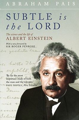 Subtle Is the Lord The Science And the Life of Albert Einstein