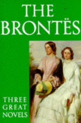 The Brontes: Three Great Novels/Jane Eyre, Wuthering Heights, the Tenant of Wildfell Hall - Charlotte Bronte - Paperback