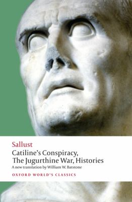 Catiline's Conspiracy, The Jugurthine War, Histories (Oxford World's Classics)
